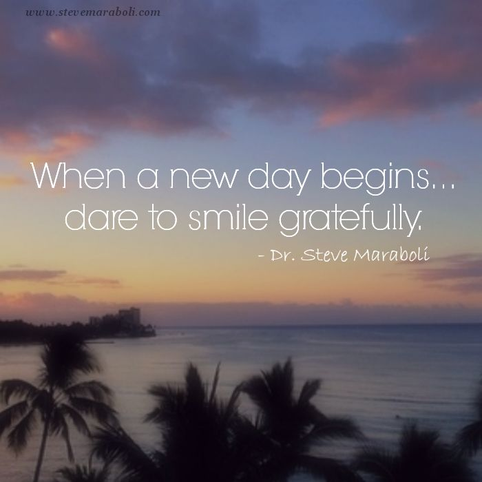 """New Day Inspirational Quotes: """"When A New Day Begins... Dare To Smile Gratefully"""