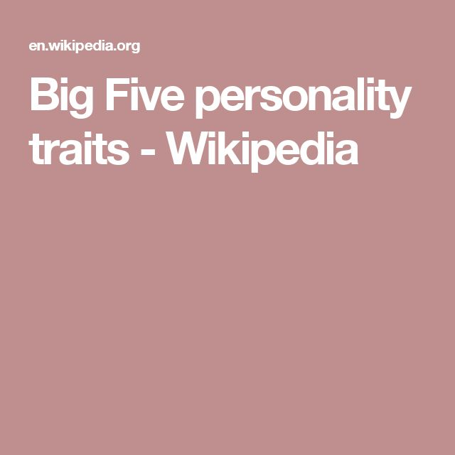 "the big 5 personality traits The five-factor model of personality  that propose even broader personality dimensions ""above"" the big five, or more-specific traits ""beneath"" the."