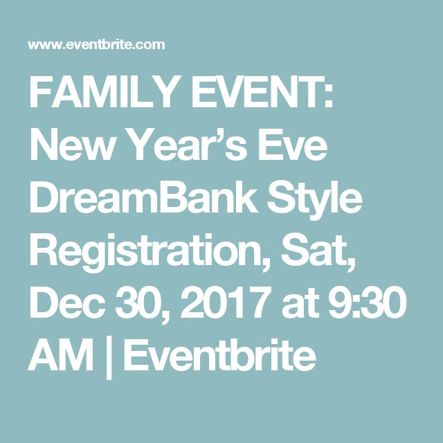 FAMILY EVENT: New Year's Eve DreamBank Style Registration, Sat, Dec 30, 2017 at 9:30 AM | Eventbrite