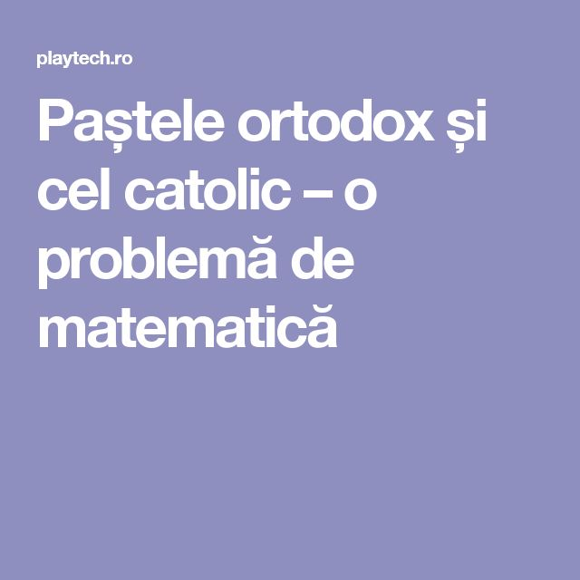 Paștele ortodox și cel catolic – o problemă de matematică