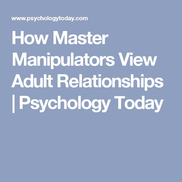 How Master Manipulators View Adult Relationships | Psychology Today