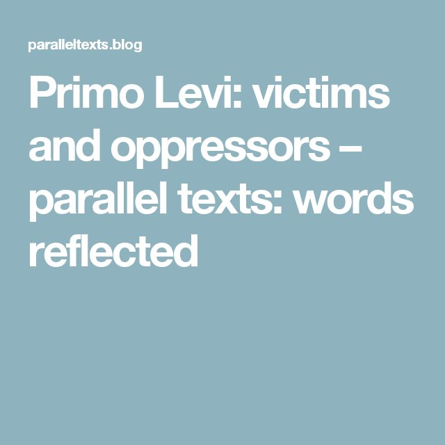 Primo Levi: victims and oppressors – parallel texts: words reflected