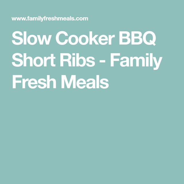 Slow Cooker BBQ Short Ribs - Family Fresh Meals