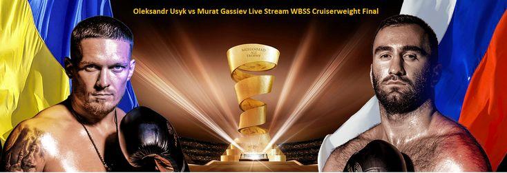 Oleksandr Usyk vs Murat Gassiev Live Stream WBSS Cruiserweight Final
