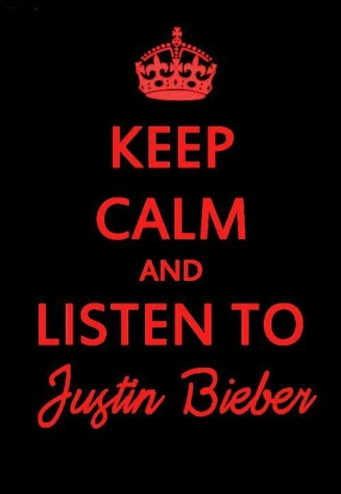 Keep calm aand listen to justin beiber