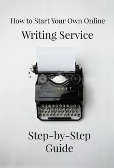 How to Start Your Own Online Writing Service: Step-by-Step Guide