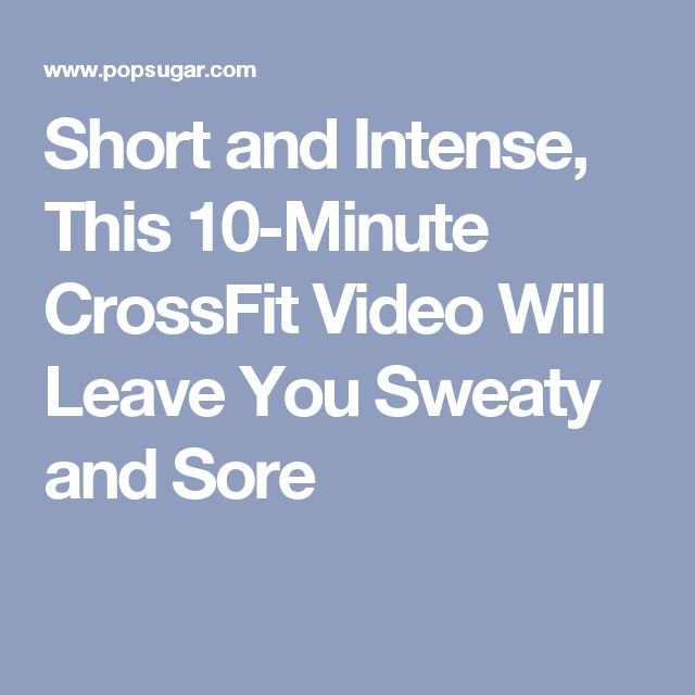 Short and Intense, This 10-Minute CrossFit Video Will Leave You Sweaty and Sore