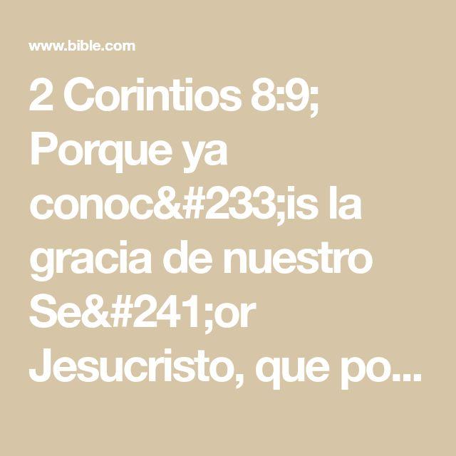 2 Corintios 8:9; Porque ya conocéis la gracia de nuestro Señor Jesucristo, que por amor a vosotros se hizo pobre, siendo rico, para que vosotros con su pobreza fueseis enriquecidos.