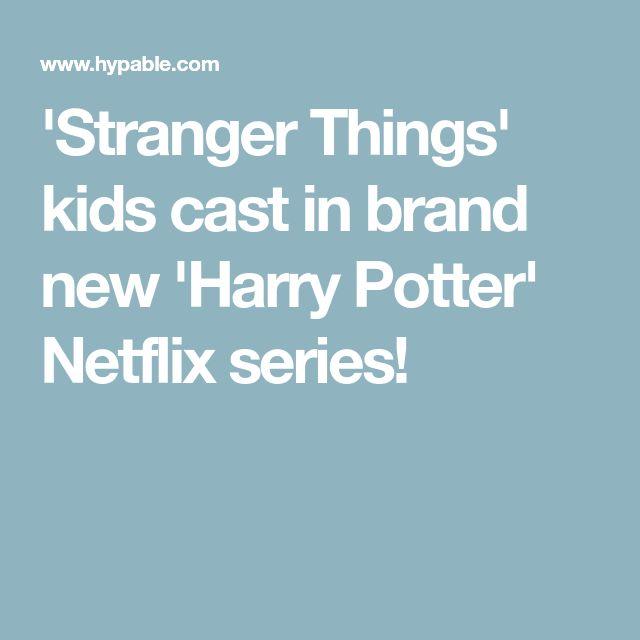 'Stranger Things' kids cast in brand new 'Harry Potter' Netflix series!
