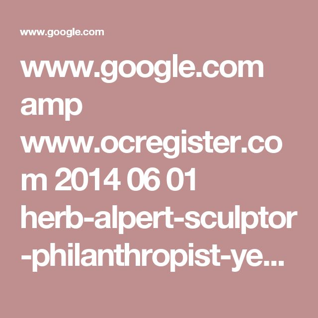 www.google.com amp www.ocregister.com 2014 06 01 herb-alpert-sculptor-philanthropist-yes-that-herb-alpert amp