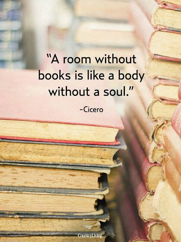 A room without books is like a body without a soul. -Cicero...