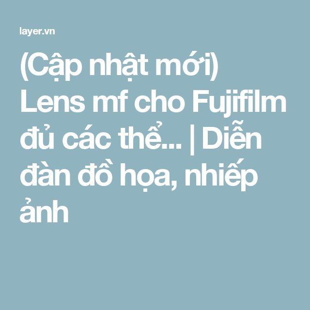 (Cập nhật mới) Lens mf cho Fujifilm đủ các thể... | Diễn đàn đồ họa, nhiếp ảnh