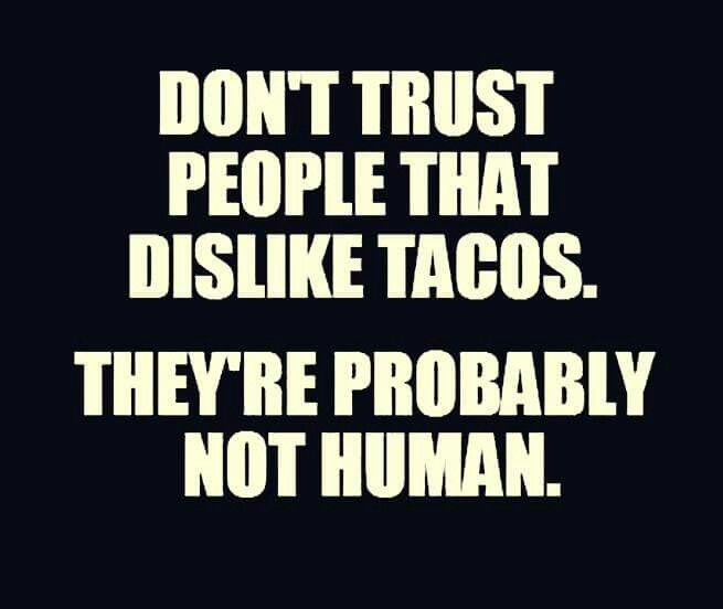 Lovely Donu0027t Trust People That Dislike Tacos. Theyu0027re Probably Not Human.