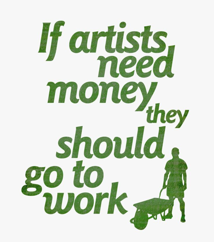if artist need money they should go to work