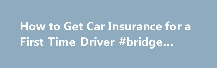 How to Get Car Insurance for a First Time Driver #bridge #loan http://insurance.nef2.com/how-to-get-car-insurance-for-a-first-time-driver-bridge-loan/  #get car insurance # How to Get Car Insurance for a First Time Driver By Emily Delbridge. Car Insurance and Loans Expert Emily Sue Delbridge has a strong family history in the insurance industry. She has been in the insurance... Read more