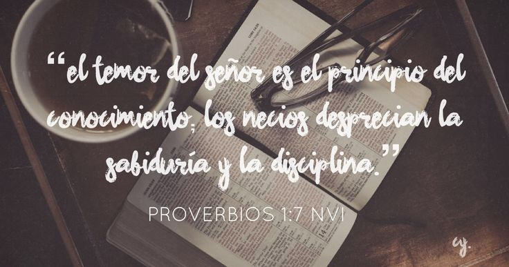 "Proverbs 1:7 -""The fear of the Lord is the beginning of knowledge, but fools despise wisdom and instruction."""