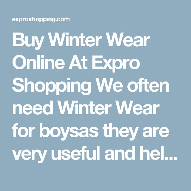 Buy Winter Wear Online At Expro Shopping  We often need Winter Wear for boysas they are very useful and helpful today. Expro Shopping brings to you a diverse collection of Winter Wear at one place at best price.     Shop Online for All Types of Winter Wear  You will come across best price Winter Wear, Best deals of all types Winter Wear for kids with cash on delivery and fast shipment options.     Keywords for best search – Winter Wear  The ideal keywords to search these products can be…