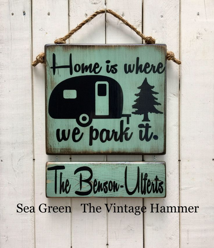 A personal favorite from my Etsy shop https://www.etsy.com/listing/461518236/camper-sign-rv-sign-wood-sign-sayings Camper sign, RV sign, wood sign sayings, customizable, camping sign, oudoor sign, custom name sign, weather sealed, vintage camper, camping