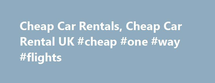 Cheap Car Rentals, Cheap Car Rental UK #cheap #one #way #flights http://cheap.nef2.com/cheap-car-rentals-cheap-car-rental-uk-cheap-one-way-flights/  #cheap rent a car # Cheap Car Rentals Immediately on reaching a particular destination one needs an efficient and affordable car rental service to accomplish the purpose of travel. Hertz has been providing real cheap car rentals to travelers across the globe for almost a century, operating in more than 150 countries. As it is, their rates are…