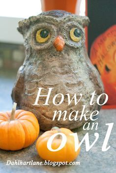 Paper mache owl tutorial. Amazing paper mache and paper clay blog with recipes, ideas, and great tutorials.