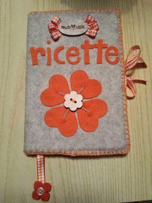 ♥preziose raffinatezze♥: Ricettario in feltro handmade