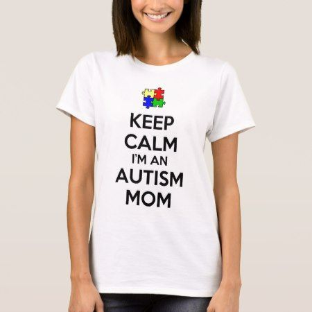 Keep Calm I'm an Autism Mom T-Shirt - tap to personalize and get yours