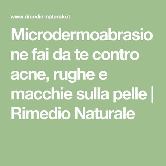 Microdermoabrasione fai da te contro acne, rughe e macchie sulla pelle   Rimedio Naturale