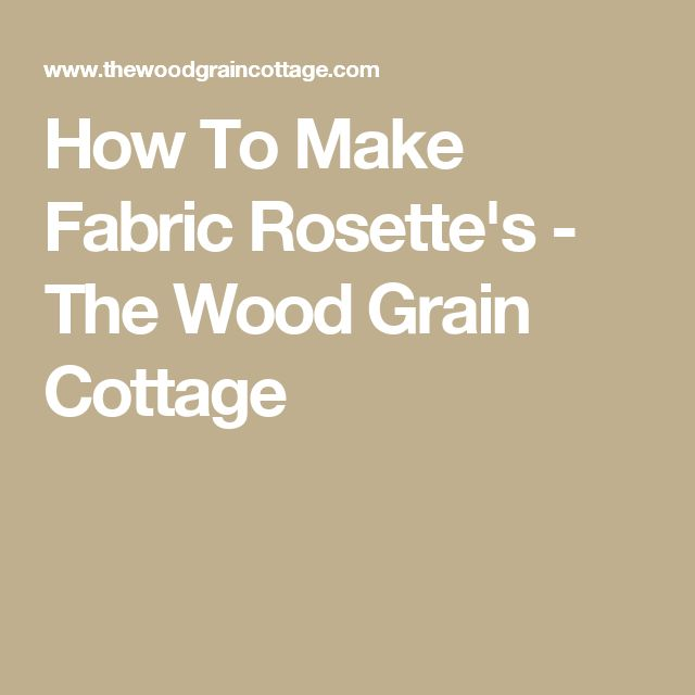 How To Make Fabric Rosette's - The Wood Grain Cottage