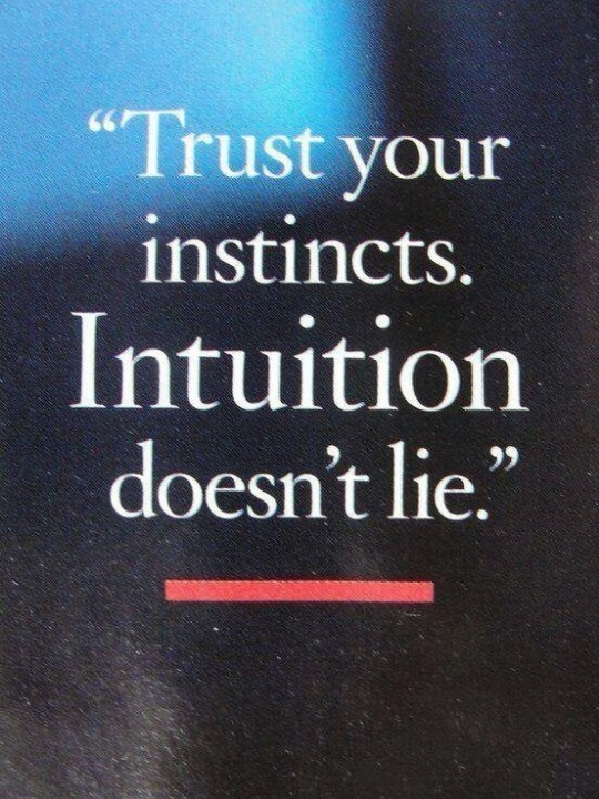 "Always trust your ""gut instincts""... 