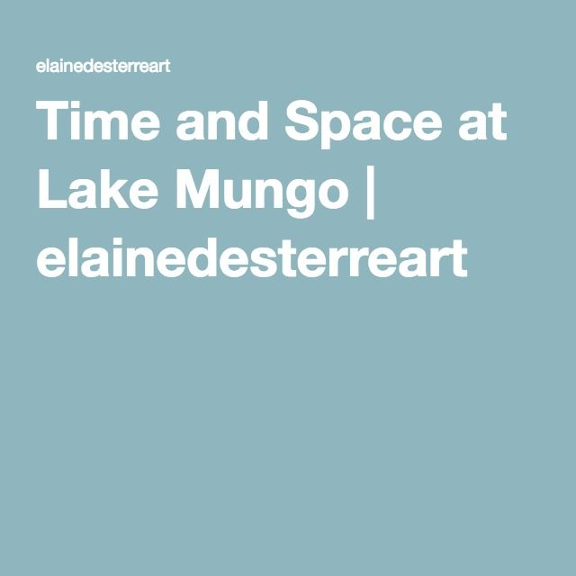 Time and Space at Lake Mungo | elainedesterreart