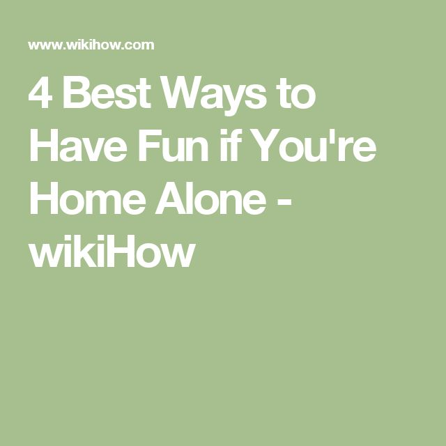 4 Best Ways to Have Fun if You're Home Alone - wikiHow