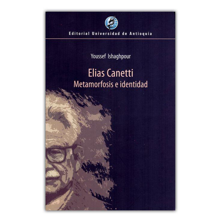 Elias Canetti. Metamorfosis e identidad – Youssef Ishaghpour – Editorial Universidad de Antioquia www.librosyeditores.com Editores y distribuidores.