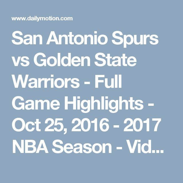 San Antonio Spurs vs Golden State Warriors - Full Game Highlights - Oct 25, 2016 - 2017 NBA Season - Video Dailymotion