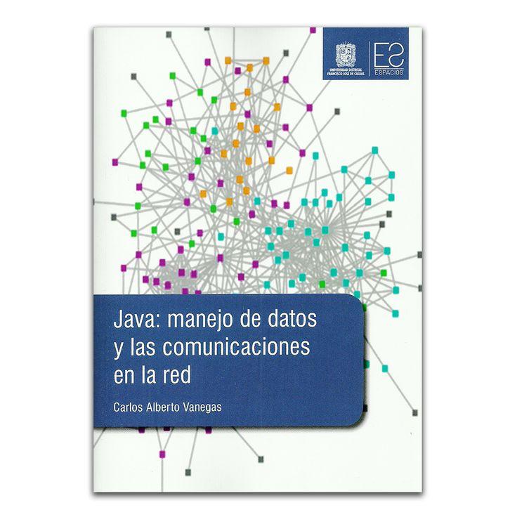 Java: manejo de datos y las comunicaciones en la red – Carlos Alberto Vanegas – Universidad Distrital Francisco José de Caldas www.librosyeditores.com Editores y distribuidores.