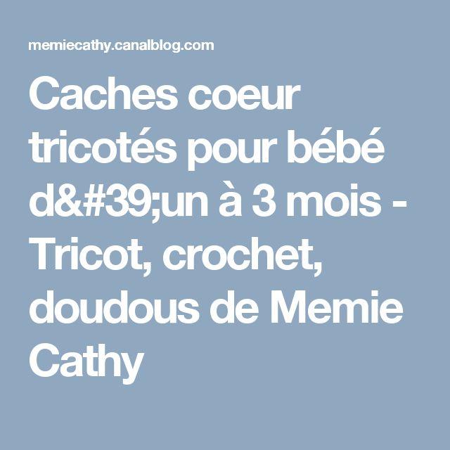 Caches coeur tricotés pour bébé d'un à 3 mois - Tricot, crochet, doudous de Memie Cathy