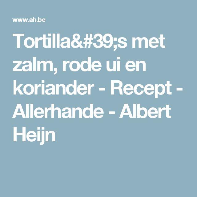 Tortilla's met zalm, rode ui en koriander - Recept - Allerhande - Albert Heijn