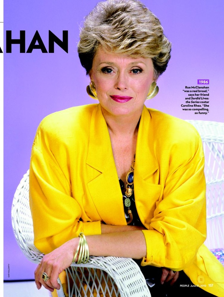 Rue McClanahan 1934-2010 (Age 76) Died from Brain hemorrhage -- Actress -- remembered for many things. She will always be Blanche - Golden Girls.  She was so funny -- we miss you Rue.  : (  RIP
