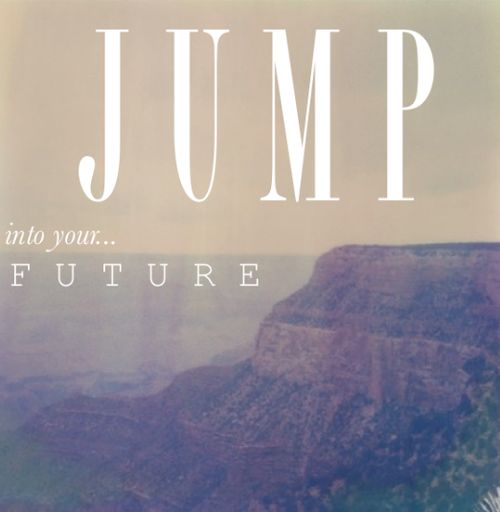 JUMP into your FUTURE!