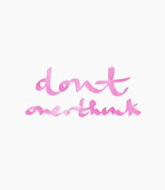 Don't OVERthink... definitely one of my resolutions for 2015!