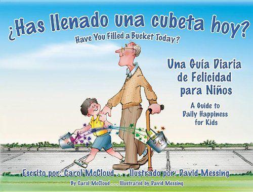 ¿Has Llenado una Cubeta Hoy?: Una Guía Diaria de Felicidad para Niños (Spanish Edition) by Carol McCloud http://www.amazon.com/dp/1933916915/ref=cm_sw_r_pi_dp_iUJfub0S9C6SN