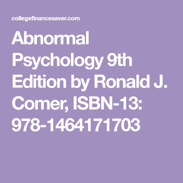 Abnormal Psychology 9th Edition by Ronald J. Comer, ISBN-13: 978-1464171703