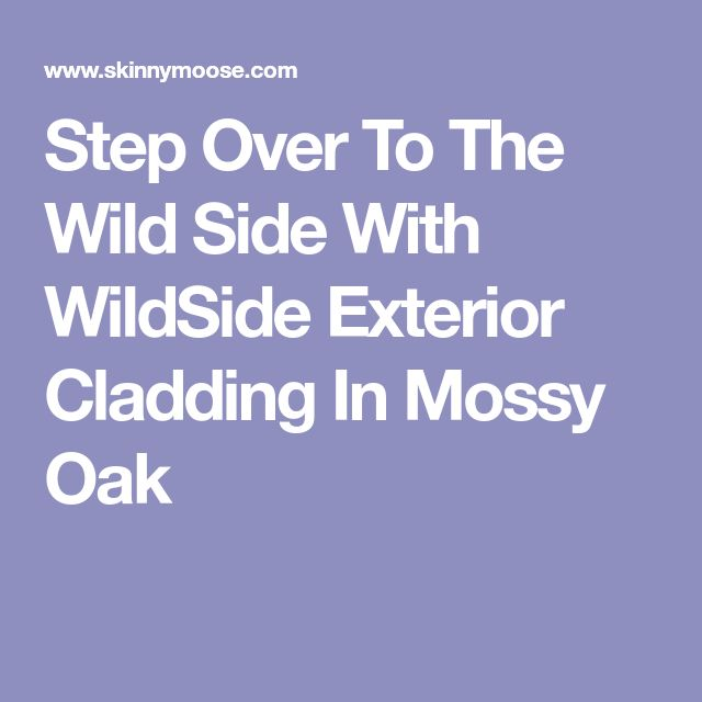 Step Over To The Wild Side With WildSide Exterior Cladding In Mossy Oak