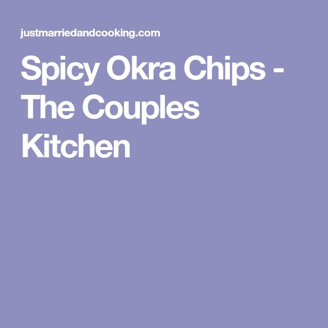 Spicy Okra Chips - The Couples Kitchen