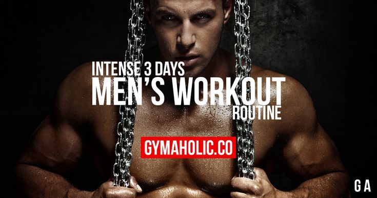 Intense 3 Days Men's Workout Routine To Get Ripped