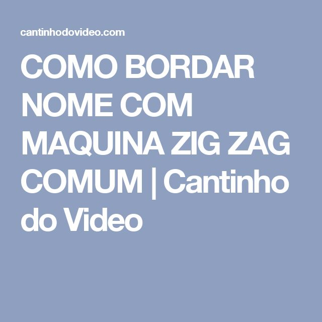 COMO BORDAR NOME COM MAQUINA ZIG ZAG COMUM | Cantinho do Video
