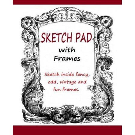 Sketch Pad with Frames: Sketch Pad with Fancy, Odd, Vintage and Fun Frames. This Large Sketch Pad Is Not a Spiral Bound Book.