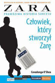 ksiazka tytuł: Człowiek, który stworzył Zarę autor: O'Shea Covadonga