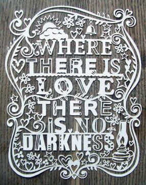 """""""Where There is Love There is No Darkness"""" Lasercut by julene - eclectic - artwork - Etsy"""