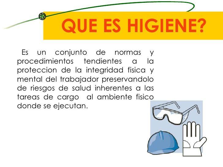 QUE ES HIGIENE? <ul><li>Es un conjunto de normas y procedimientos tendientes a la proteccion de la integridad fisica y men...