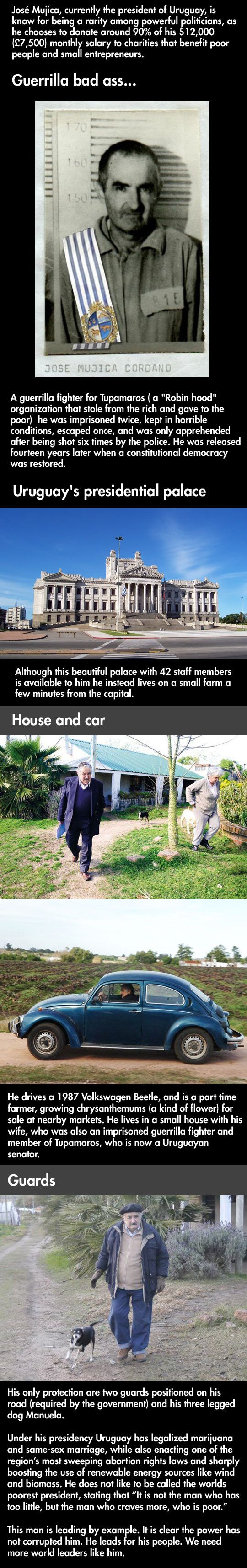 "The ""poorest"" president in the world is an inspiration to us all for giving back to the poor, for NOT living in the presidential palace and having a 3-legged dog to guard him."